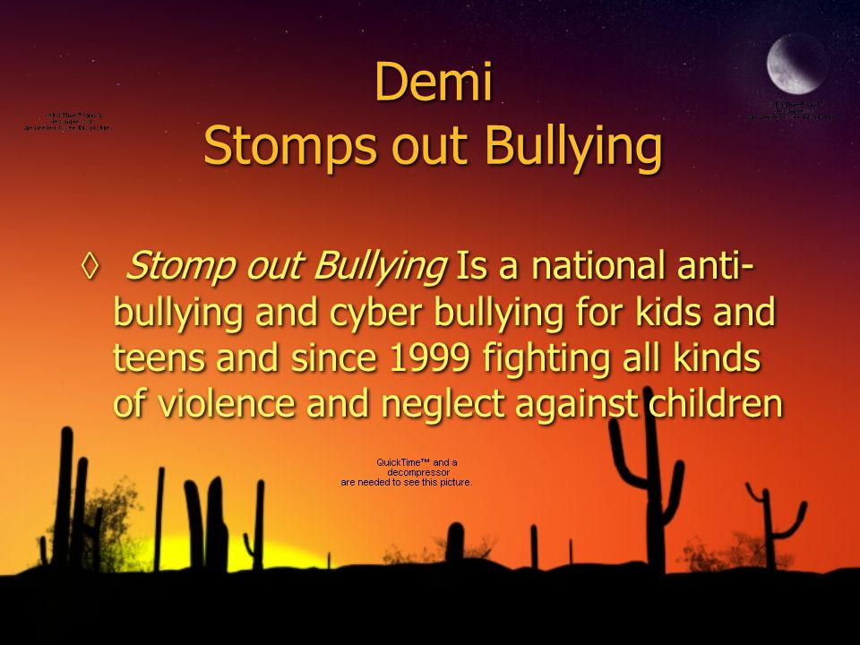 Demi Stomps out Bullying Stomp out Bullying Is a national anti- bullying and cyber bullying for kids and teens and since 1999 fighting all kinds of vi