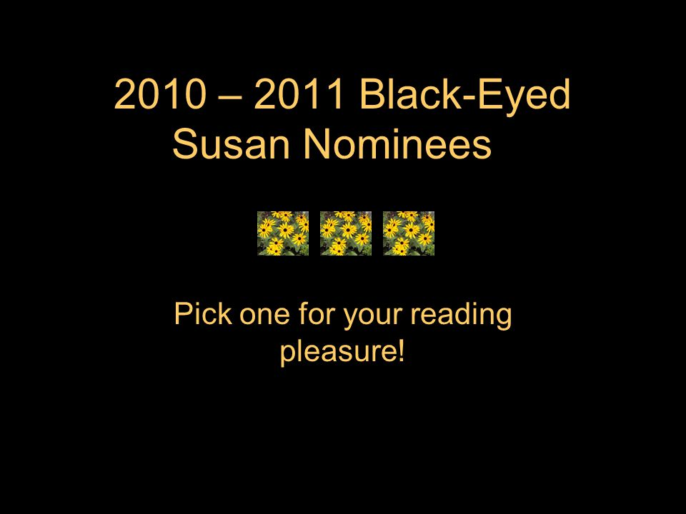 2010 – 2011 Black-Eyed Susan Nominees Pick one for your reading pleasure!