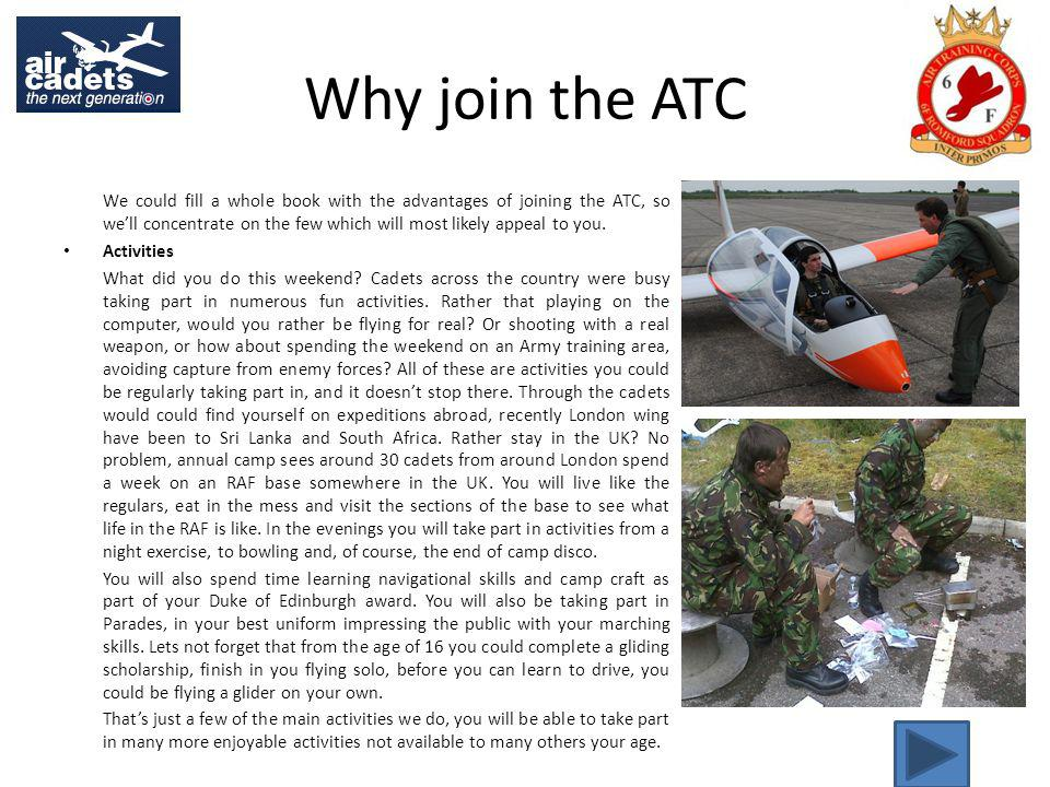 Why join the ATC We could fill a whole book with the advantages of joining the ATC, so well concentrate on the few which will most likely appeal to you.