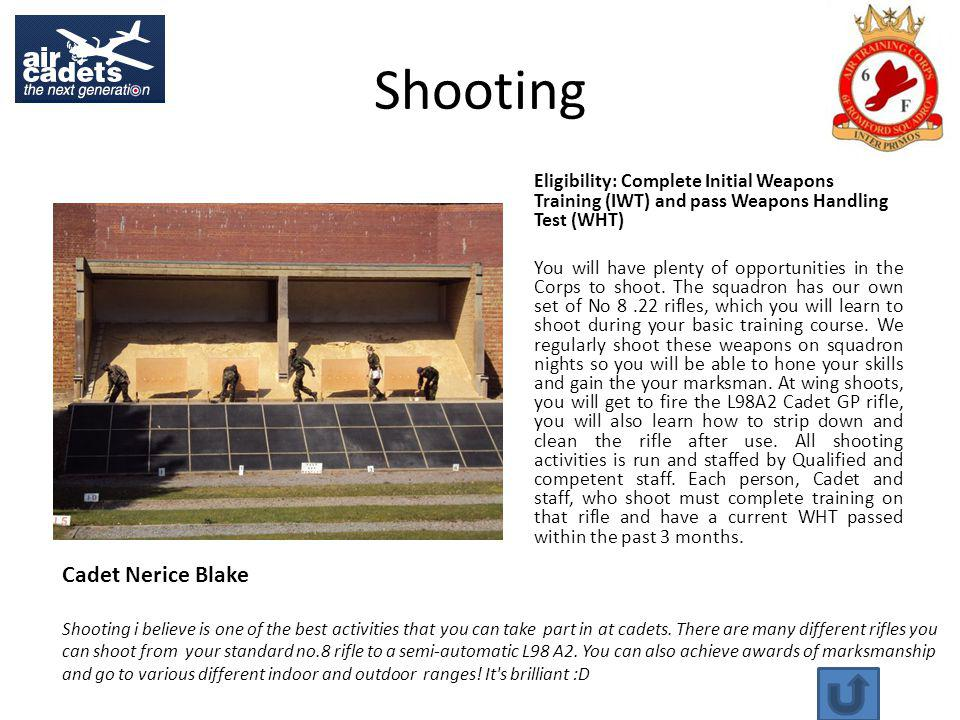 Shooting Eligibility: Complete Initial Weapons Training (IWT) and pass Weapons Handling Test (WHT) You will have plenty of opportunities in the Corps to shoot.