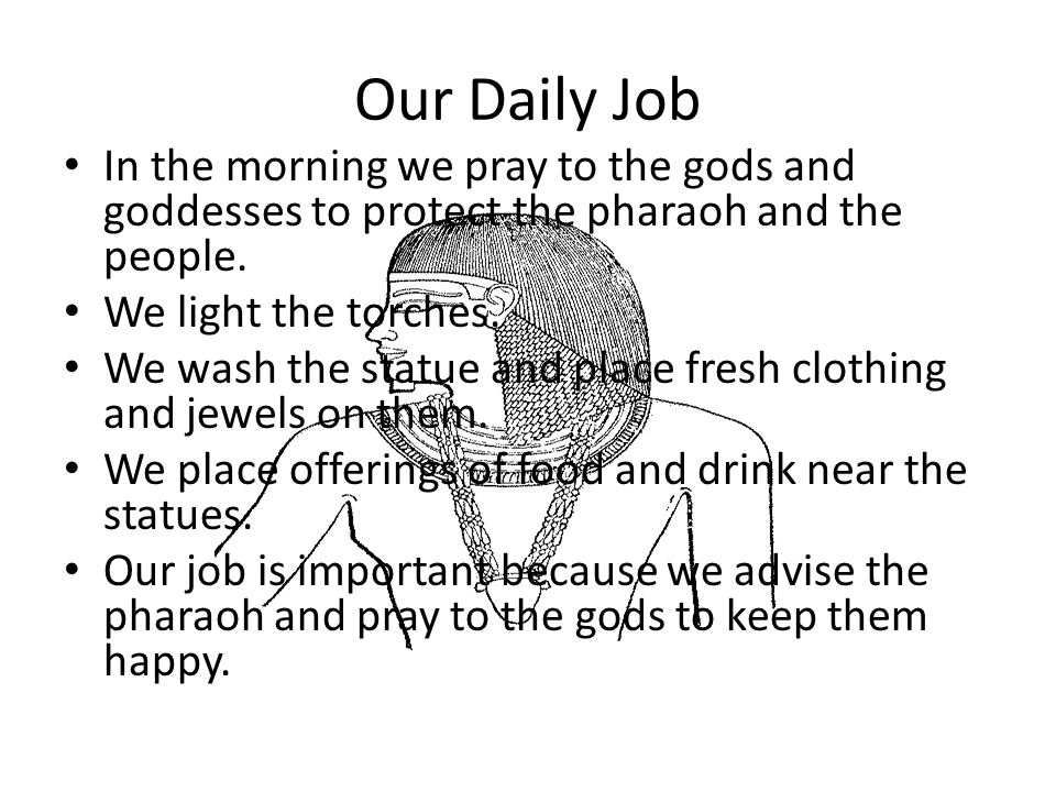 Our Daily Job In the morning we pray to the gods and goddesses to protect the pharaoh and the people.