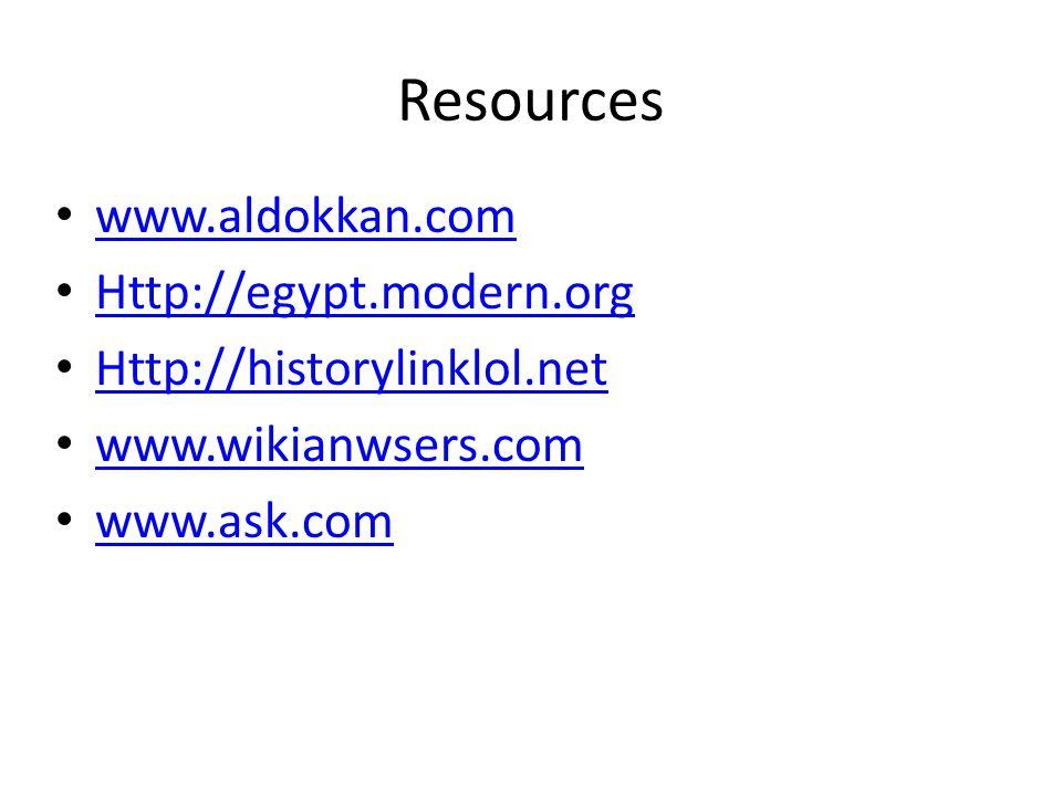 Resources www.aldokkan.com Http://egypt.modern.org Http://historylinklol.net www.wikianwsers.com www.ask.com