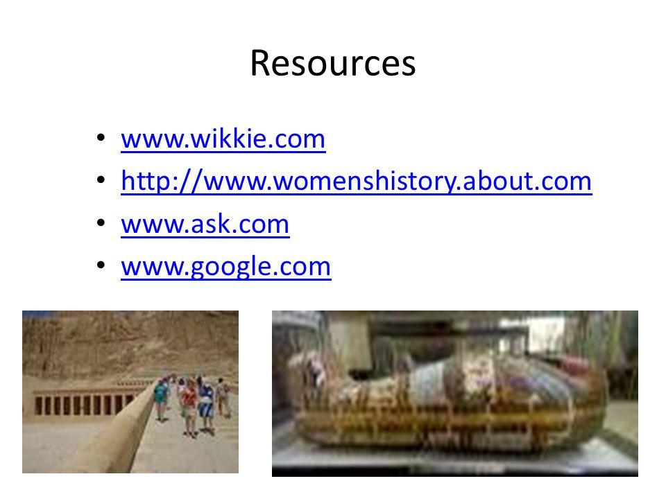 Resources www.wikkie.com http://www.womenshistory.about.com www.ask.com www.google.com