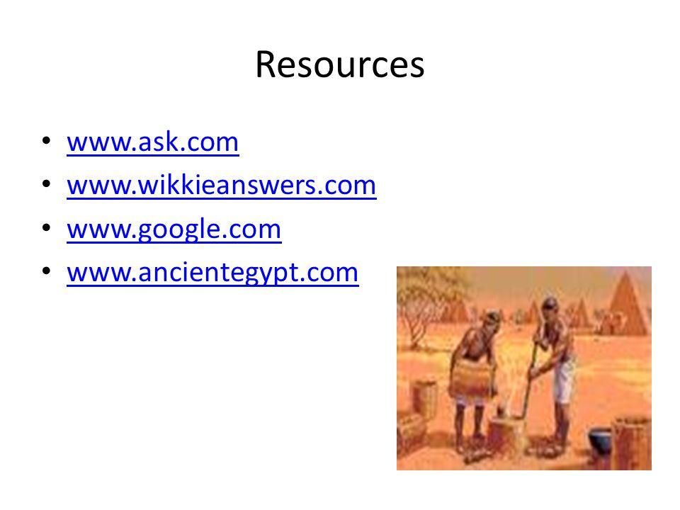 Resources www.ask.com www.wikkieanswers.com www.google.com www.ancientegypt.com