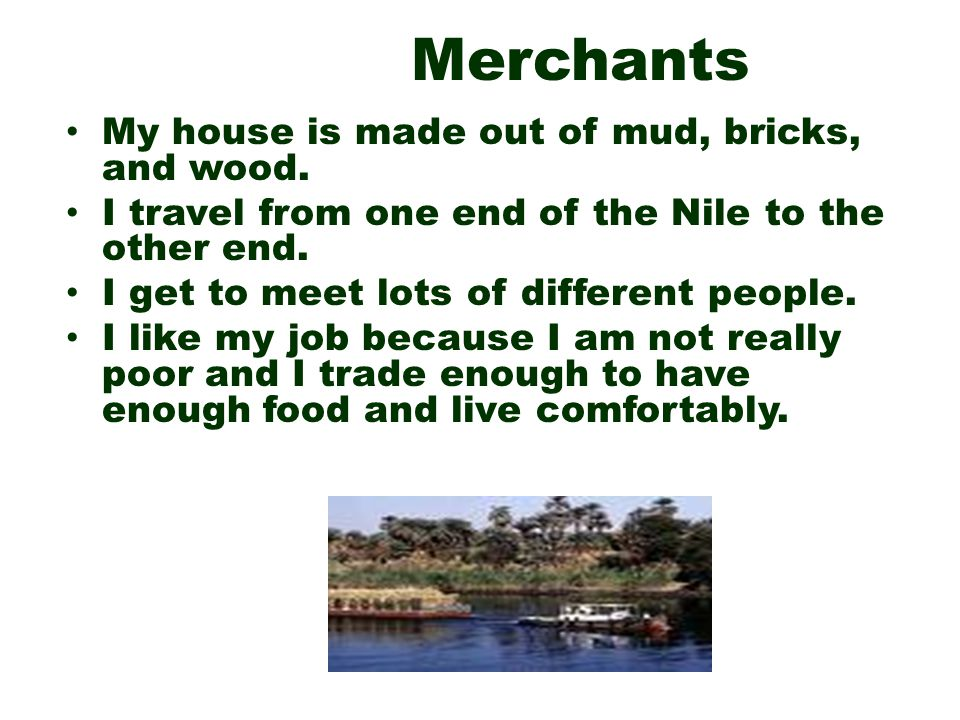 Merchants My house is made out of mud, bricks, and wood.
