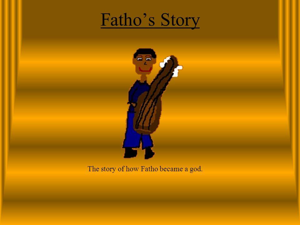 Fatho (Fath-o) Fatho is the god of music he lives a comfortable life playing around on his guitar.