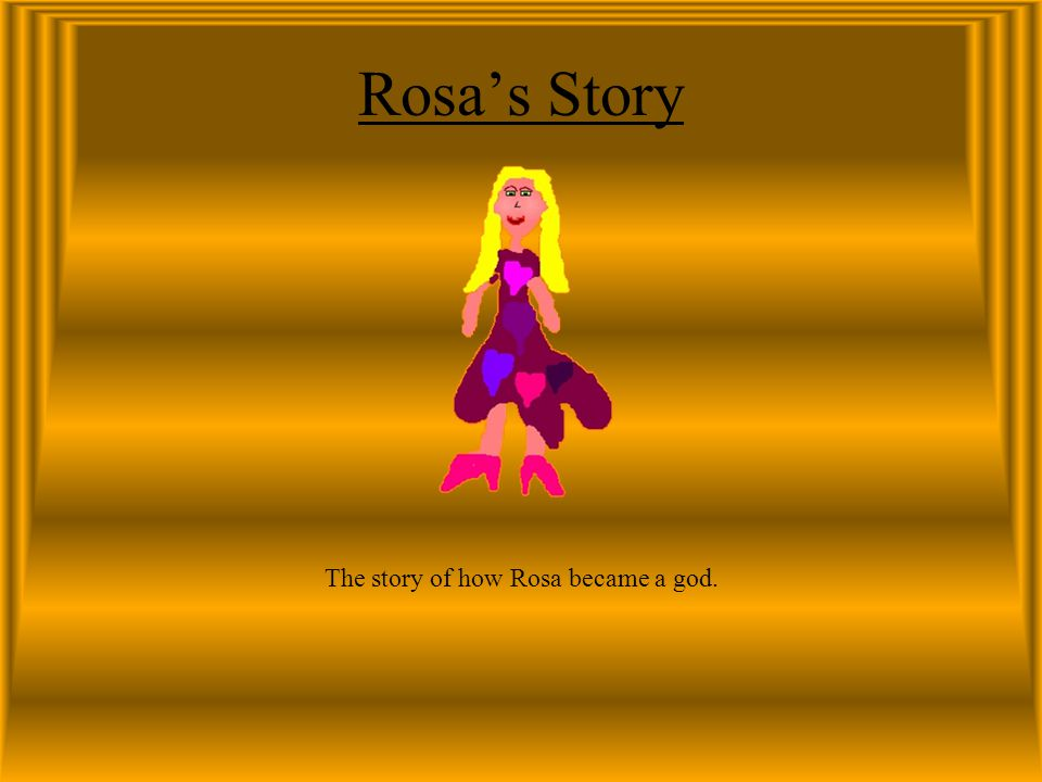 Rosa (Rose-a) Rosa is a goddess and spends her time doing girly stuff and arguing with Zania.