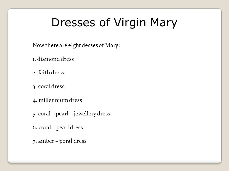Dresses of Virgin Mary Now there are eight desses of Mary: 1.