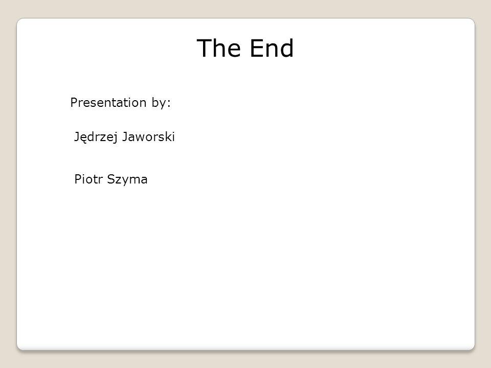 The End Jędrzej Jaworski Piotr Szyma Presentation by: