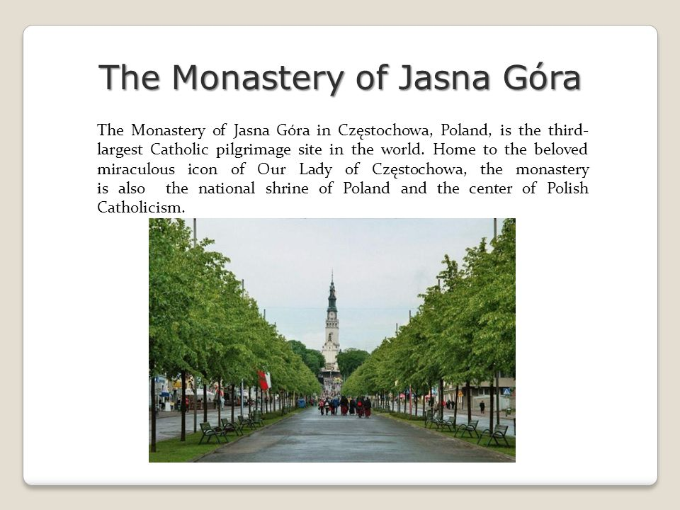 The Monastery of Jasna Góra in Częstochowa, Poland, is the third- largest Catholic pilgrimage site in the world.