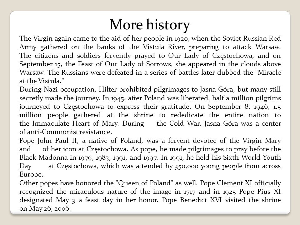 More history The Virgin again came to the aid of her people in 1920, when the Soviet Russian Red Army gathered on the banks of the Vistula River, prep