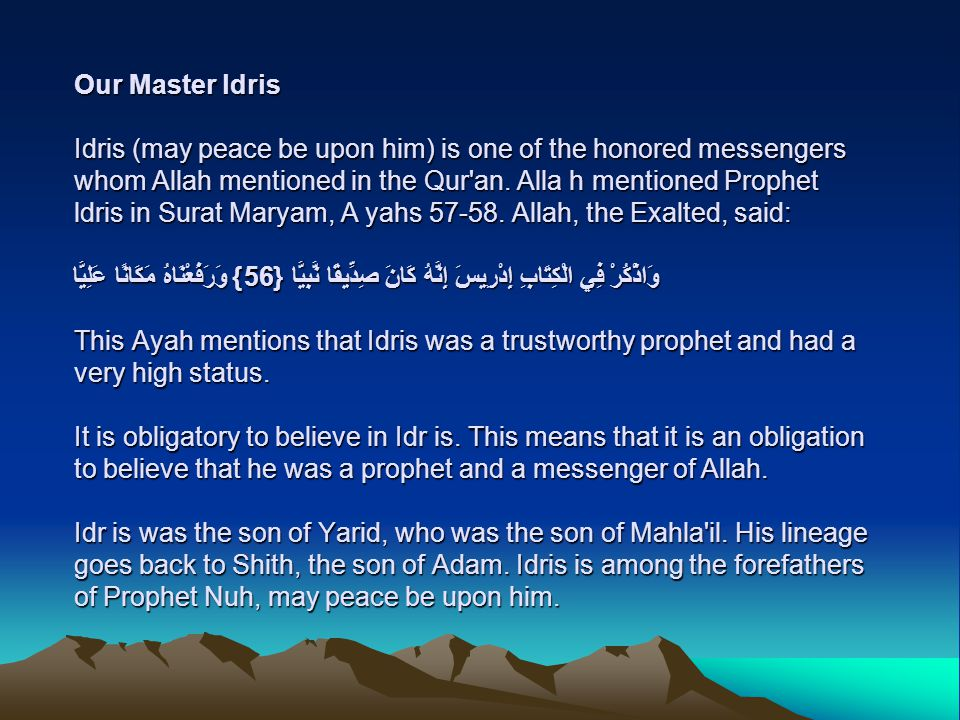 Our Master ldris Idris (may peace be upon him) is one of the honored messengers whom Allah mentioned in the Qur an.