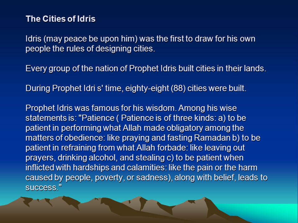 The Cities of Idris Idris (may peace be upon him) was the first to draw for his own people the rules of designing cities.