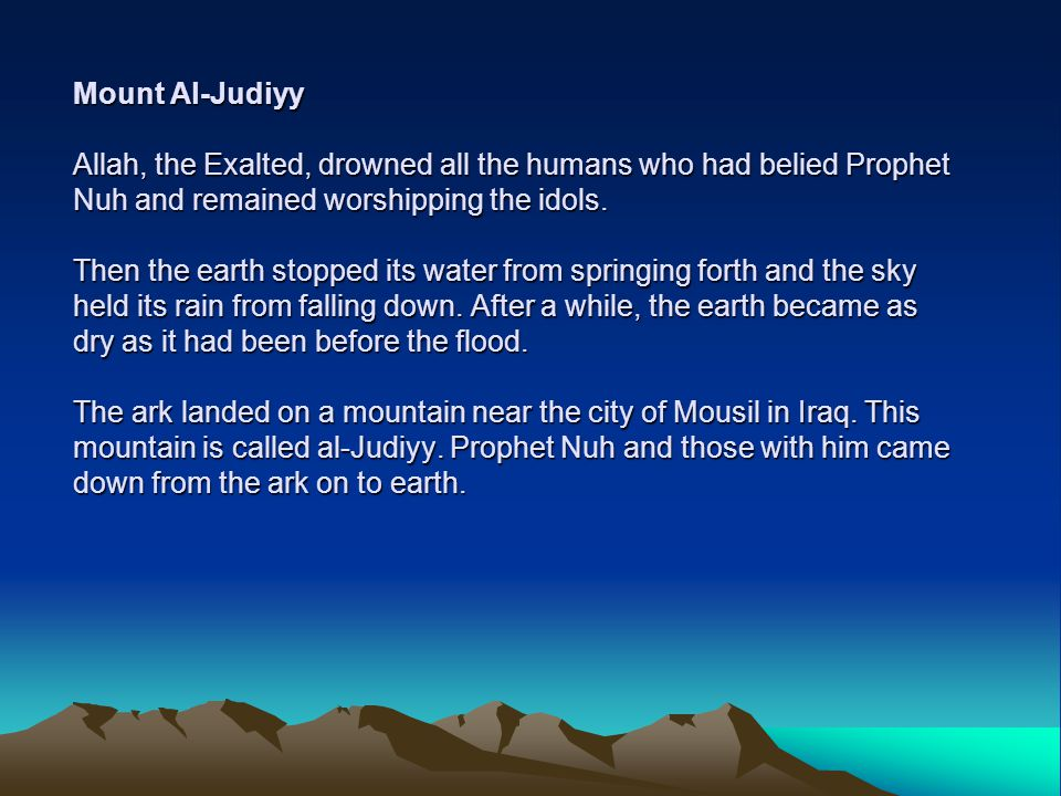 Mount Al-Judiyy Allah, the Exalted, drowned all the humans who had belied Prophet Nuh and remained worshipping the idols.