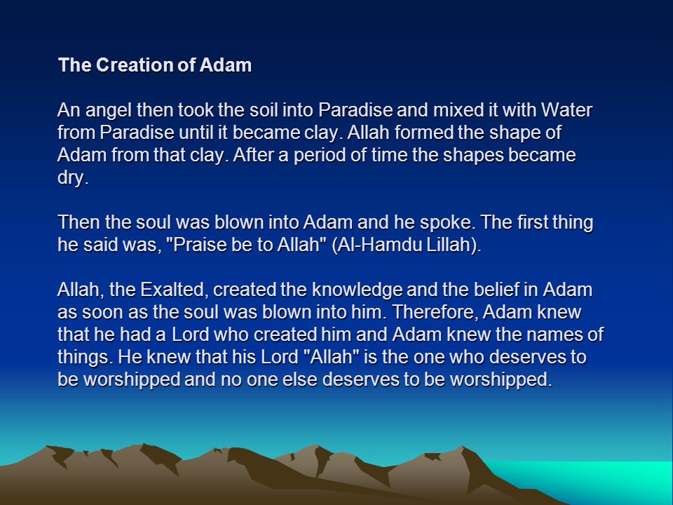 The Creation of Adam An angel then took the soil into Paradise and mixed it with Water from Paradise until it became clay.