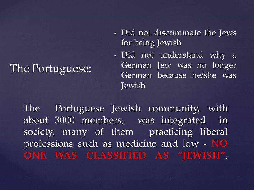 The Portuguese Jewish community, with about 3000 members, was integrated in society, many of them practicing liberal professions such as medicine and law - NO ONE WAS CLASSIFIED AS JEWISH.