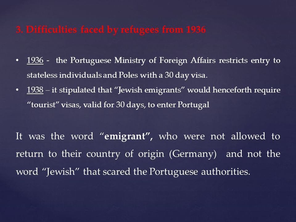 3. Difficulties faced by refugees from 1936 1936 - the Portuguese Ministry of Foreign Affairs restricts entry to stateless individuals and Poles with