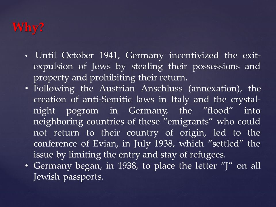 Until October 1941, Germany incentivized the exit- expulsion of Jews by stealing their possessions and property and prohibiting their return.