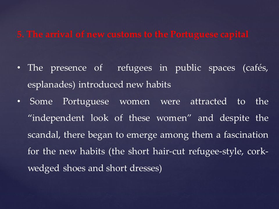 5. The arrival of new customs to the Portuguese capital The presence of refugees in public spaces (cafés, esplanades) introduced new habits Some Portu