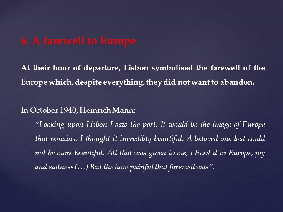 6. A farewell to Europe At their hour of departure, Lisbon symbolised the farewell of the Europe which, despite everything, they did not want to aband