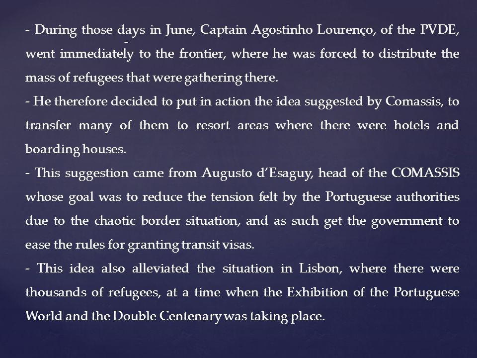 - - During those days in June, Captain Agostinho Lourenço, of the PVDE, went immediately to the frontier, where he was forced to distribute the mass of refugees that were gathering there.