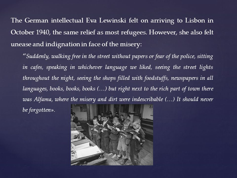 The German intellectual Eva Lewinski felt on arriving to Lisbon in October 1940, the same relief as most refugees.