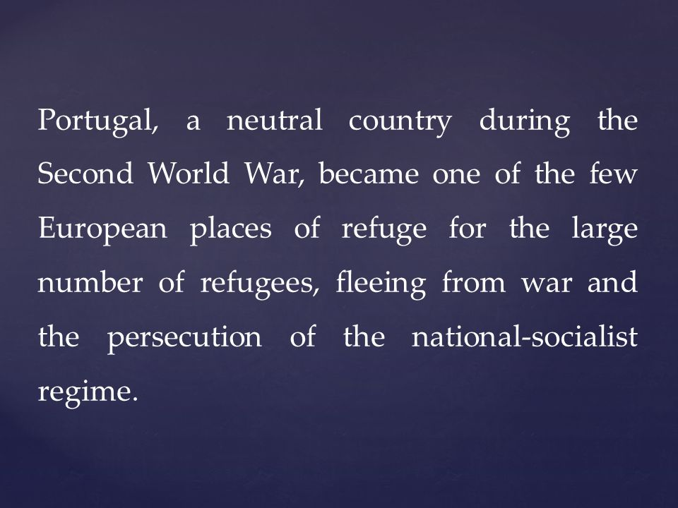 Portugal, a neutral country during the Second World War, became one of the few European places of refuge for the large number of refugees, fleeing from war and the persecution of the national-socialist regime.