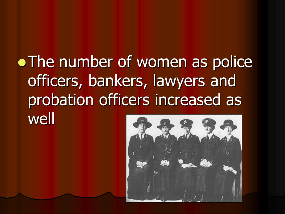 The number of women as police officers, bankers, lawyers and probation officers increased as well The number of women as police officers, bankers, law