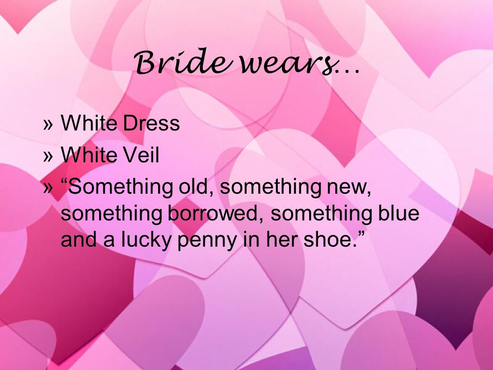 Bride wears… »White Dress »White Veil »Something old, something new, something borrowed, something blue and a lucky penny in her shoe. »White Dress »W