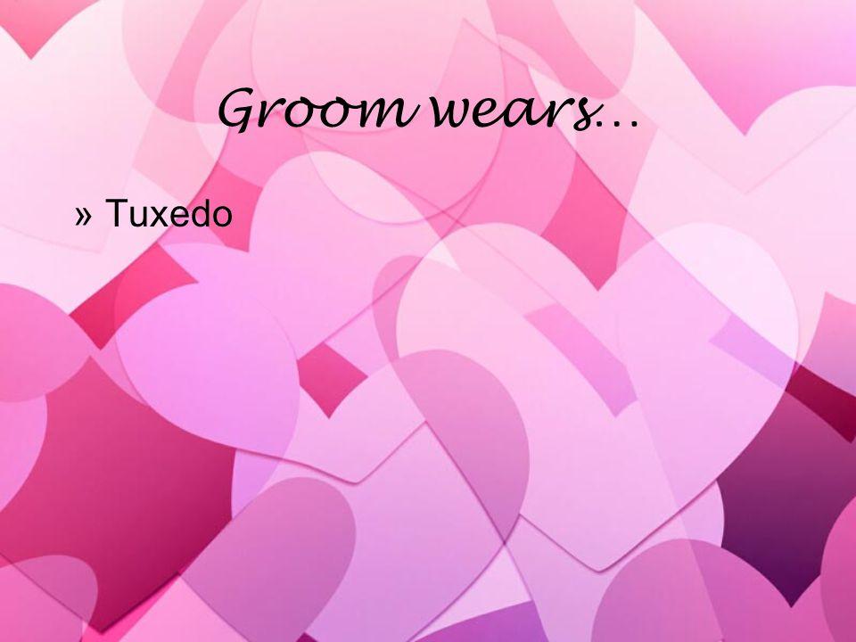 Groom wears… »Tuxedo