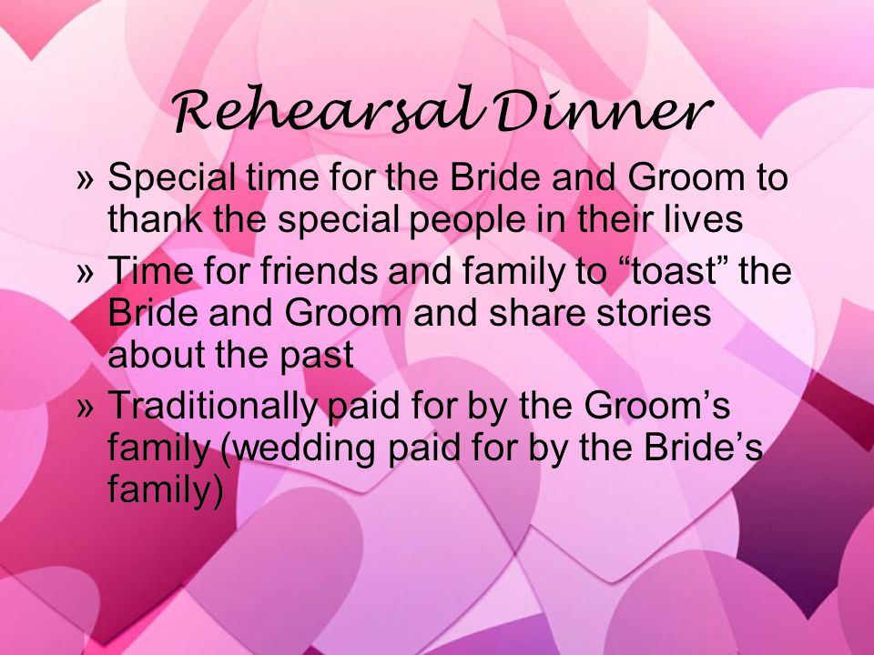 Rehearsal Dinner »Special time for the Bride and Groom to thank the special people in their lives »Time for friends and family to toast the Bride and