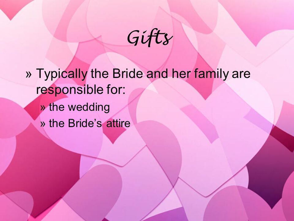 Gifts »Typically the Bride and her family are responsible for: »the wedding »the Brides attire »Typically the Bride and her family are responsible for: »the wedding »the Brides attire