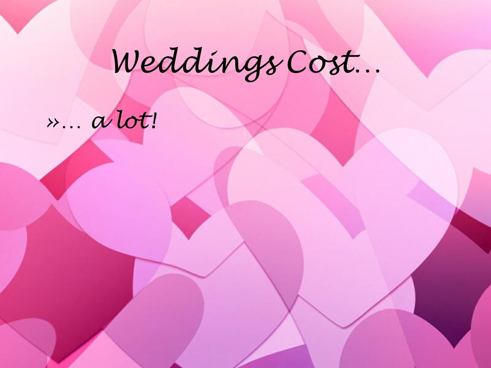 Weddings Cost… »… a lot!