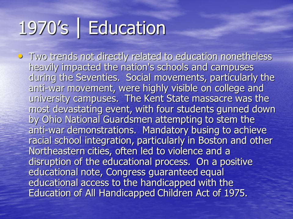 1970s | Education Two trends not directly related to education nonetheless heavily impacted the nation's schools and campuses during the Seventies. So