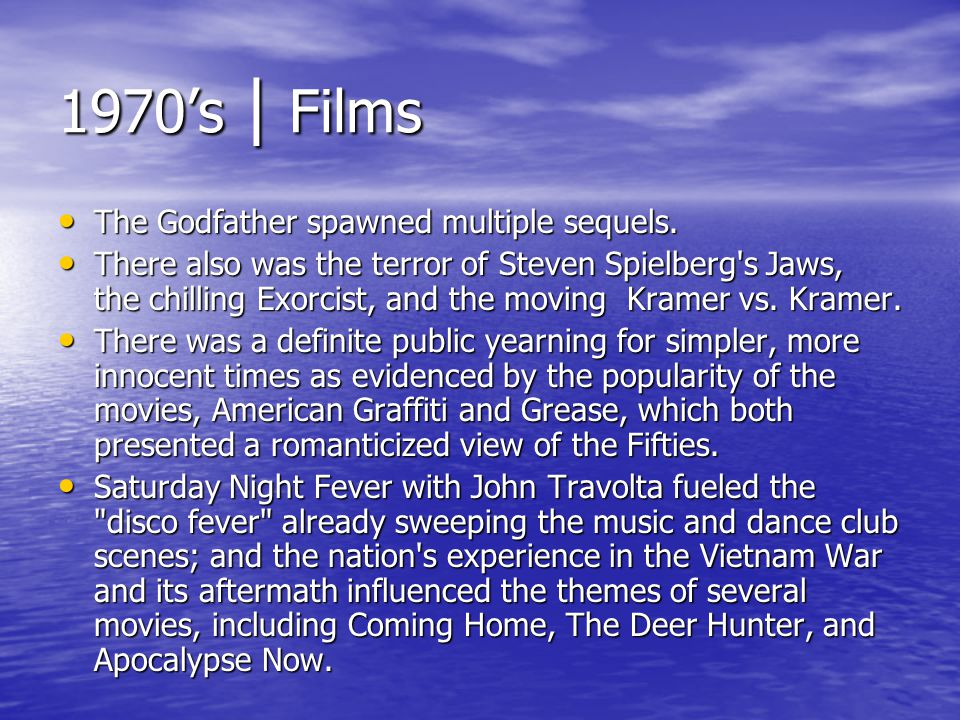 1970s | Films The Godfather spawned multiple sequels. The Godfather spawned multiple sequels. There also was the terror of Steven Spielberg's Jaws, th