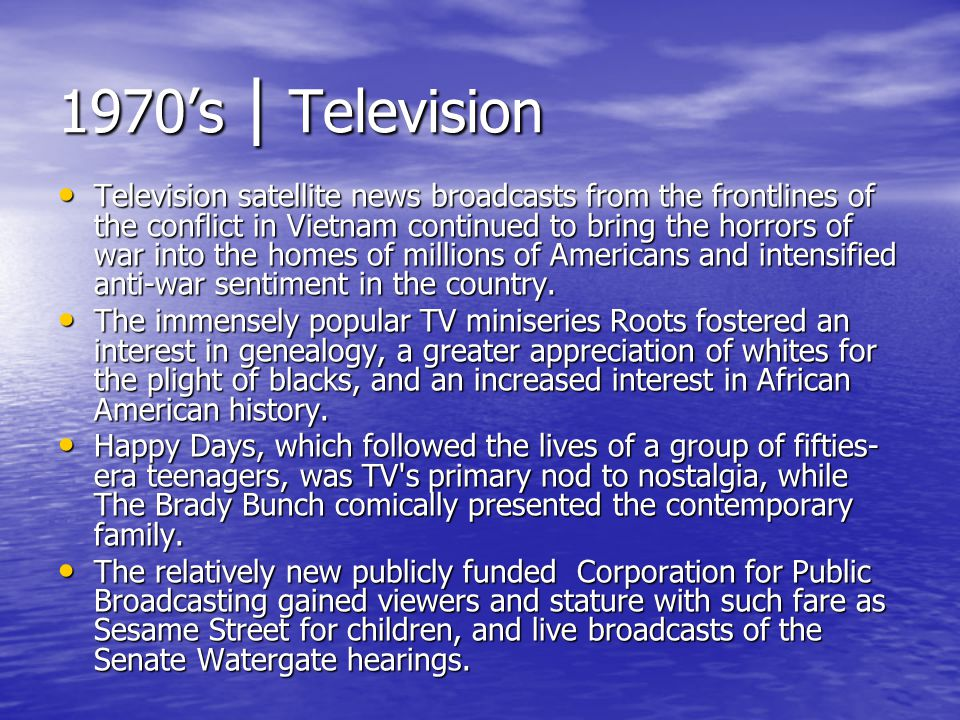 1970s | Television Television satellite news broadcasts from the frontlines of the conflict in Vietnam continued to bring the horrors of war into the