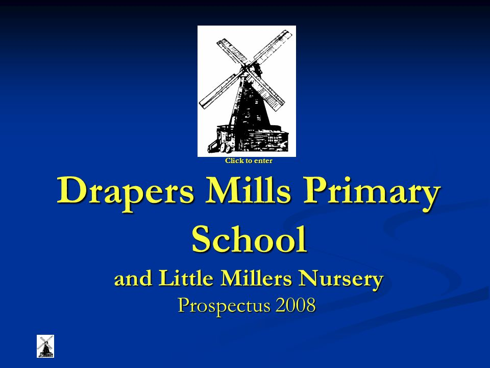 Click to enter Drapers Mills Primary School and Little Millers Nursery Prospectus 2008