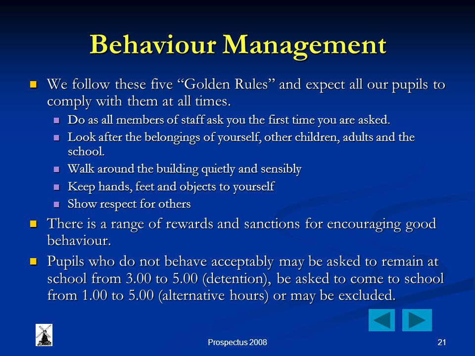 21Prospectus 2008 Behaviour Management We follow these five Golden Rules and expect all our pupils to comply with them at all times. We follow these f