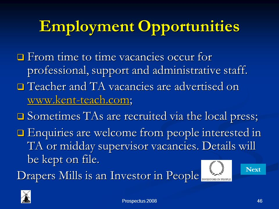 46Prospectus 2008 Employment Opportunities From time to time vacancies occur for professional, support and administrative staff. From time to time vac