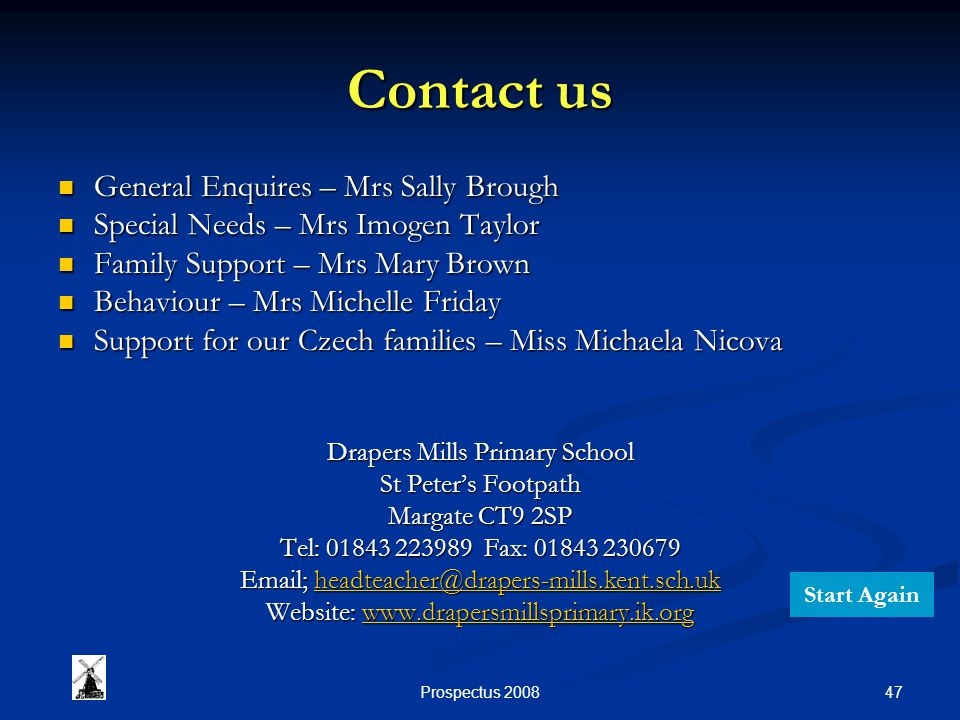 47Prospectus 2008 Contact us General Enquires – Mrs Sally Brough General Enquires – Mrs Sally Brough Special Needs – Mrs Imogen Taylor Special Needs –