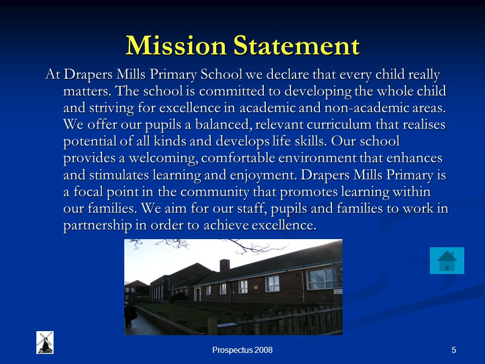 5Prospectus 2008 Mission Statement At Drapers Mills Primary School we declare that every child really matters.