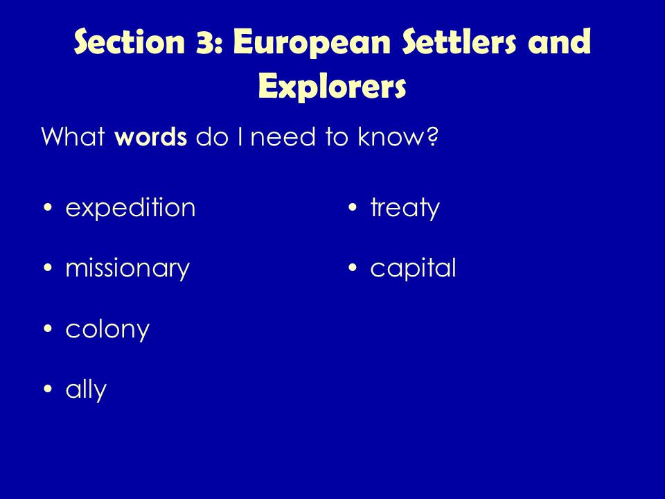 Section 3: European Settlers and Explorers expedition missionary colony ally treaty capital What words do I need to know?