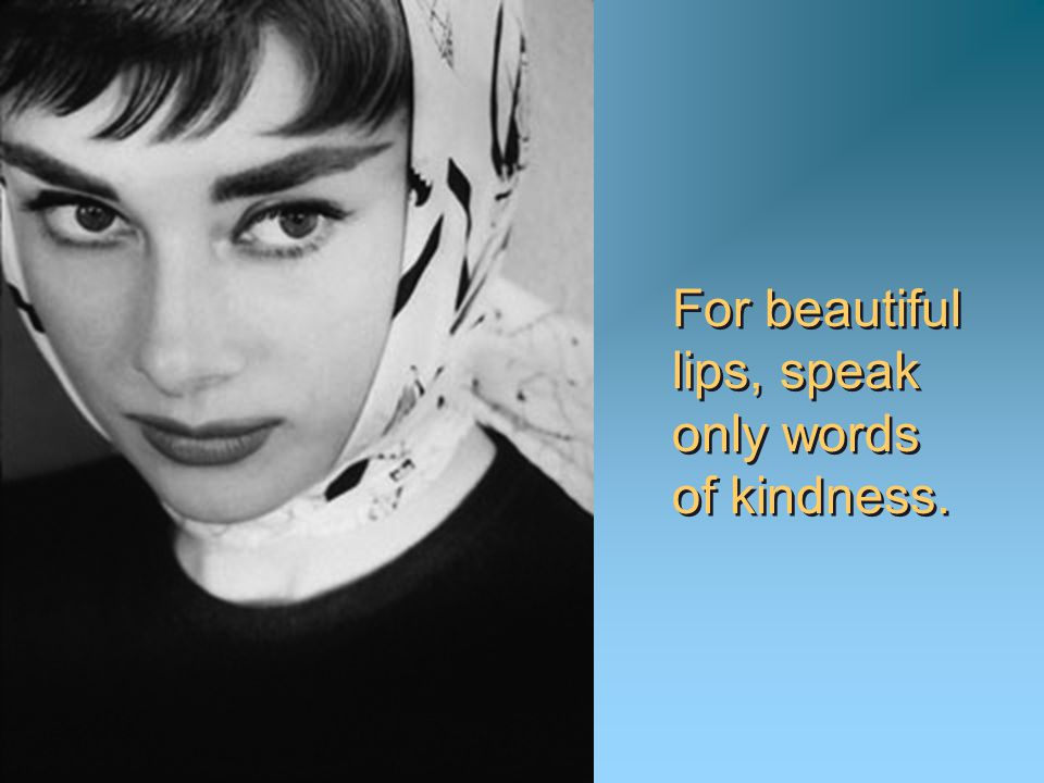 For beautiful lips, speak only words of kindness.