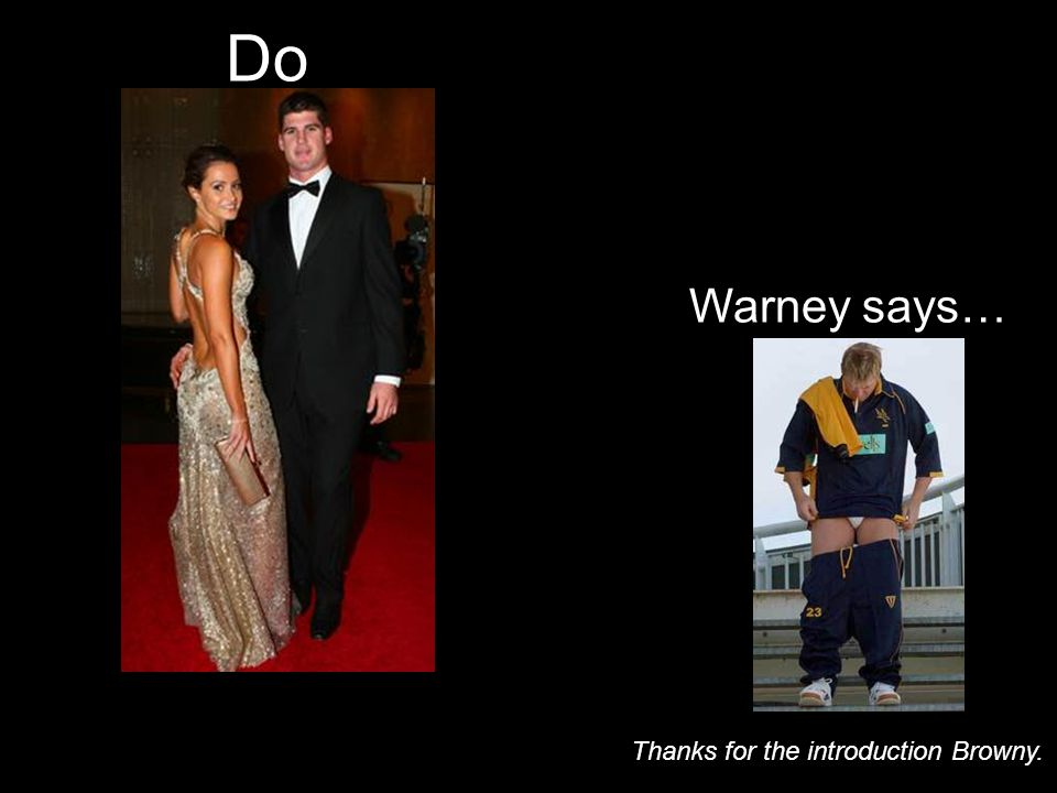 Do Warney says… Thanks for the introduction Browny.