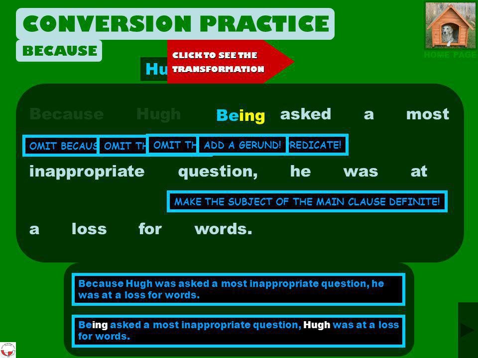 CONVERSION PRACTICE Because Craig is a snob, he looks down on other people. OMIT BECAUSE!OMIT THE SUBJECT!OMIT THE TENSE OF THE PREDICATE! be MAKE THE