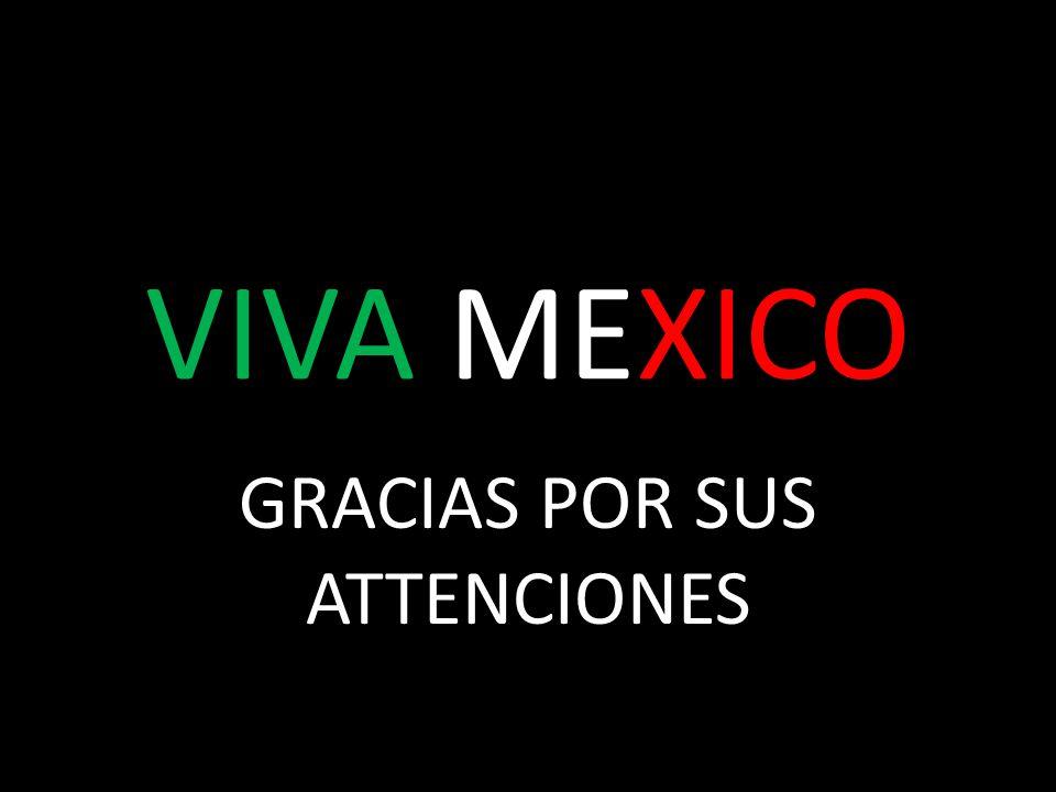 VIVA MEXICO GRACIAS POR SUS ATTENCIONES