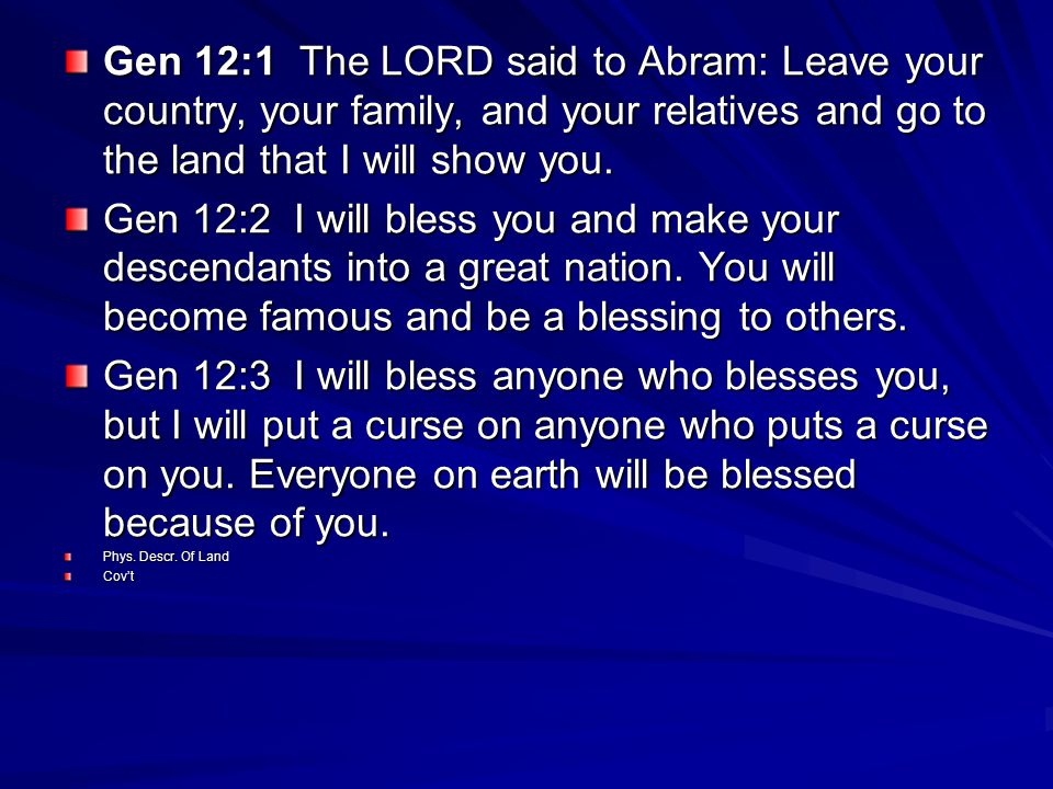 Gen 12:1 The LORD said to Abram: Leave your country, your family, and your relatives and go to the land that I will show you.