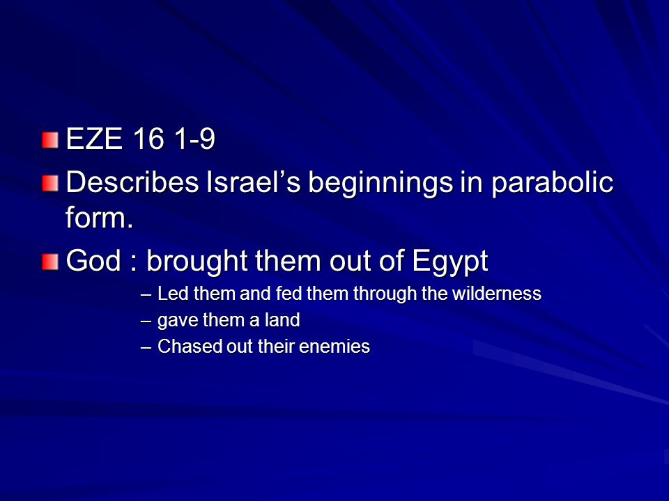 EZE 16 1-9 Describes Israels beginnings in parabolic form.