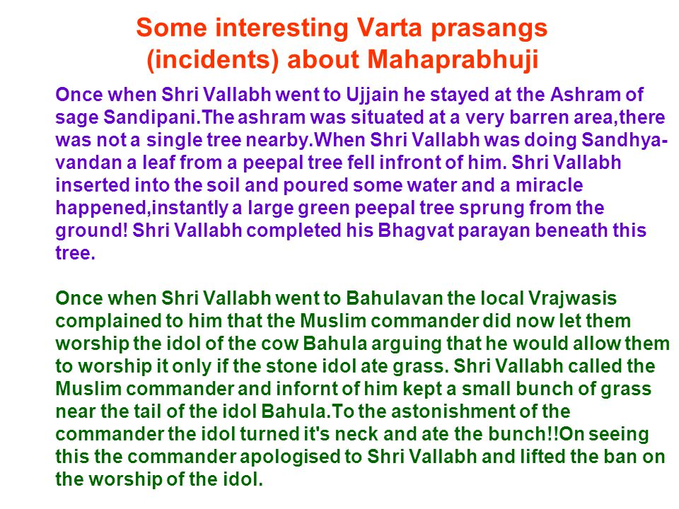 Shri Mahaprabhujis Family When he was in Pandharpur, Shri Vitobha told Vallabhacharya to adopt (Gruhastha Dharma) i.e.