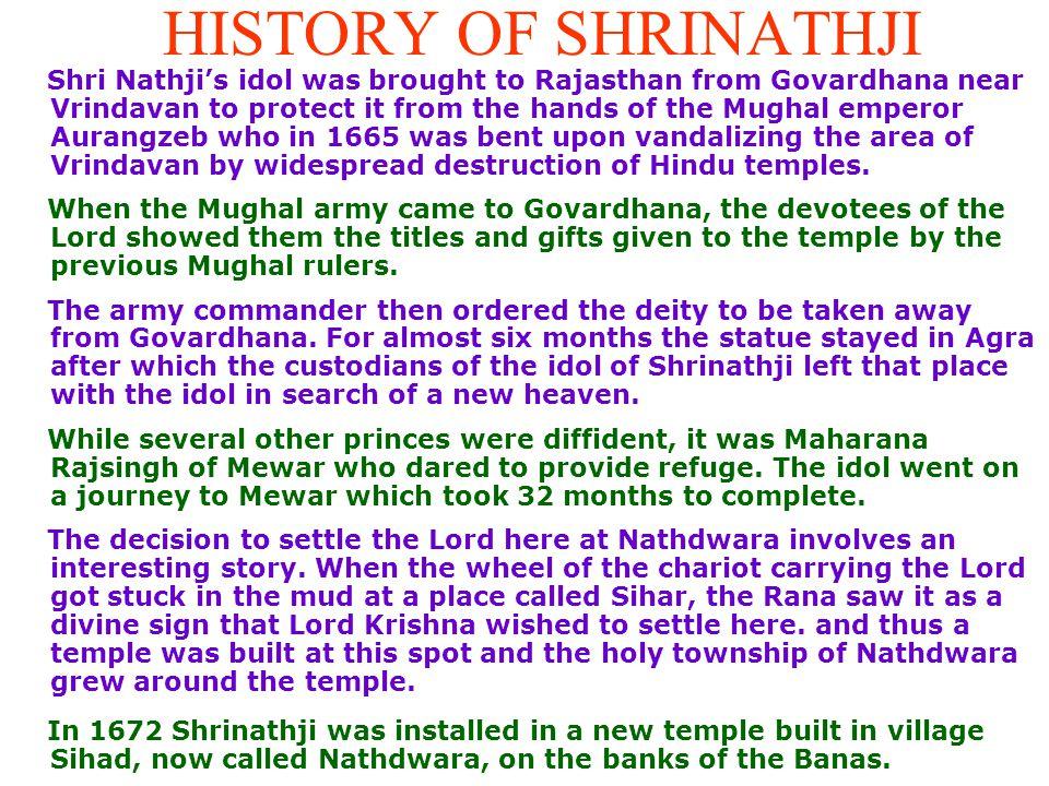 MYHOLOGY Vajranabha, the great grandson of Lord Krishna, first installed Shri Nathji as a deity over 5,000 years ago.